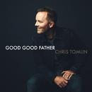 Good Good Father/Chris Tomlin