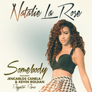 Somebody (Reggaeton Remix (Spanglish Version)) (feat. Jencarlos Canela, Kevin Roldan)/Natalie La Rose