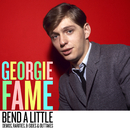 Bend A little: Demos, Rarities & Outtakes/Georgie Fame