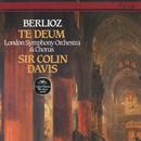 Berlioz: Te Deum/Sir Colin Davis, London Symphony Chorus, London Symphony Orchestra