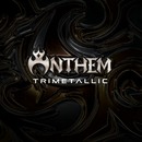 TRIMETALLIC/ANTHEM