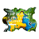 Colours (Remixes)/Tom Shorterz, Lucy Love