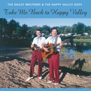 Take Me Back To Happy Valley/The Bailey Brothers, The Happy Valley Boys