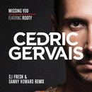 Missing You (DJ Fresh & Danny Howard Remix) (feat. Rooty)/Cedric Gervais