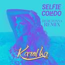 Selfie Colado (DJ Detonna Remix)/Karol Ka