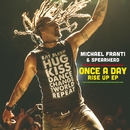 Once A Day Rise Up (EP) (feat. Sonna Rele, Supa Dups)/Michael Franti & Spearhead