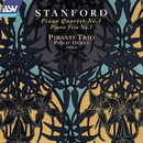 Stanford: Piano Quartet No. 1; Piano Trio No. 1/Pirasti Trio, Philip Dukes