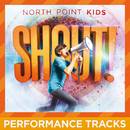 Shout! (Performance Tracks)/North Point Kids