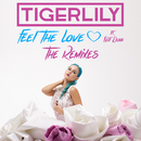 Feel The Love (Remixes)/Tigerlily