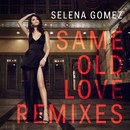 Same Old Love (Remixes)/Selena Gomez