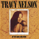 In The Here And Now/Tracy Nelson