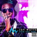 How You Feel/Jay Watts
