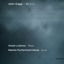 John Cage: As It Is/Natalia Pschenitschnikova, Alexei Lubimov