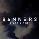Start A Riot/BANNERS