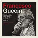 Se Io Avessi Previsto Tutto Questo... La Strada, Gli Amici, Le Canzoni/Francesco Guccini
