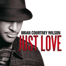 Just Love/Brian Courtney Wilson