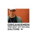 För sent att dö ung (feat. Daltone)/Organismen