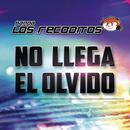 No Llega El Olvido/Banda Los Recoditos