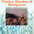 Twelve Shades Of Bluegrass/Bob Johnson And The Lonesome Travelers