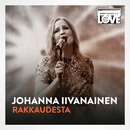 Rakkaudesta (TV-ohjelmasta SuomiLOVE)/Johanna Iivanainen, LOVEband