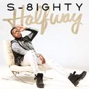 Halfway/S-8ighty