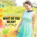 What Do You Mean/Sabrina