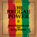 THE REGGAE POWER 2/SPICY CHOCOLATE and SLY & ROBBIE