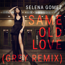 Same Old Love (Grey Remix) (feat. Grey)/Selena Gomez