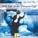 """Jeffes: """"Still Life"""" at the Penguin Café; Four Pieces for Orchestra/BBC Concert Orchestra, Barry Wordsworth"""