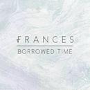 Borrowed Time (Remixes)/Frances