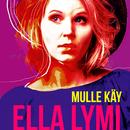 Mulle Käy/Ella Lymi