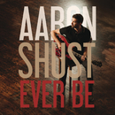 Ever Be/Aaron Shust