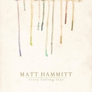 Every Falling Tear/Matt Hammitt