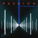 Passion: Let The Future Begin (Deluxe Edition)/Passion