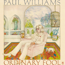 Ordinary Fool/Paul Williams