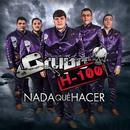 Nada Qué Hacer/Grupo H-100