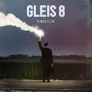 Endlich (Deluxe Version)/GLEIS 8