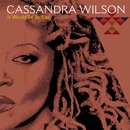 It Would Be So Easy/Cassandra Wilson