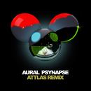 Aural Psynapse (ATTLAS Remix)/deadmau5