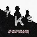 Doi // A Doua Unda De Bruiaj/The Kryptonite Sparks