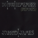 Do You Remember (Remixes)/Jarryd James