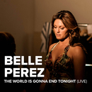 The World Is Gonna End Tonight (Live)/Belle Perez