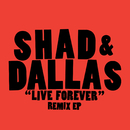Live Forever (Remix EP)/Shad & Dallas