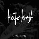 A Girl Like You/Kate Boy