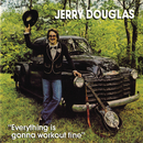 Everything is Gonna Work Out Fine/Jerry Douglas