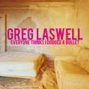 Everyone Thinks I Dodged A Bullet/Greg Laswell