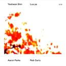 Lua Ya/Yeahwon Shin, Aaron Parks, Rob Curto