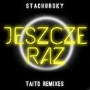 Jeszcze Raz (TAITO Remixes)/Stachursky