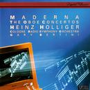 Maderna: Oboe Concertos Nos. 1-3/Heinz Holliger, Kölner Rundfunk Sinfonie Orchester, Gary Bertini