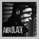 We Don't Have To Dance/Andy Black